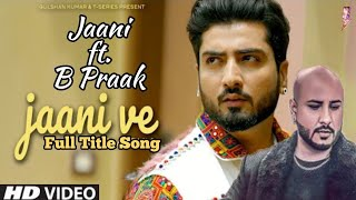 Full Song: JAANI VE (Title Track) Jaani ft. B Praak | T-Series | Bhushan Kumar | Ratul Roy Hriday
