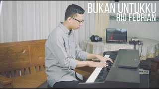 BUKAN UNTUKKU - RIO FEBRIAN Piano Cover