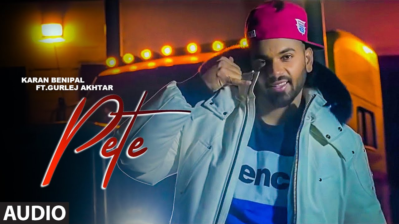 Pete (Full Audio Song) Karan Benipal, Gurlej Akhtar | Beat Boi Deep | New Punjabi Song 2020