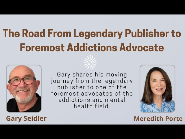 The Road From Legendary Publisher to Foremost Addictions Advocate : with Gary Seidler & Meredith