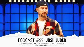 Podcast #99: Josh Luber / Co-Founder StockX / Entrepreneur / Sneaker Collector