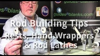 Rod Building Tips - Rests, Hand Wrappers & Rod Lathes