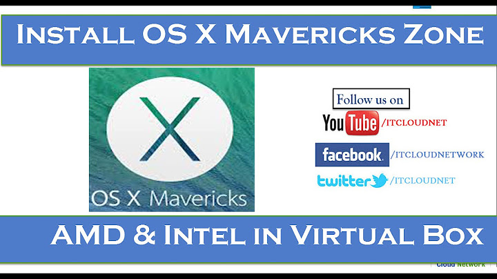 how to install os x mavericks zone with amd  intel 109 in virtual box with full screen resolution
