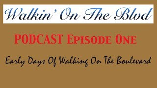 Walking On The Boulevard Podcast Episode 1 Early Days Of The Boulevard