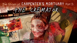 """The Ghosts of Carpenter's Mortuary part 5:  """"The Cremator"""""""
