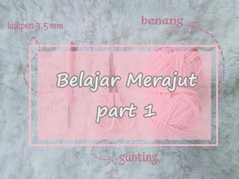 BELAJAR MERAJUT UNTUK PEMULA Part 1 (crochet newbe)
