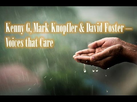 Kenny G, Mark Knopfler & David Foster - Voices that Care