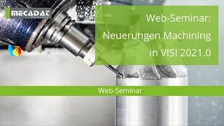 VISI 2021.0 - ''Web-Seminar - Neuerungen Machining''
