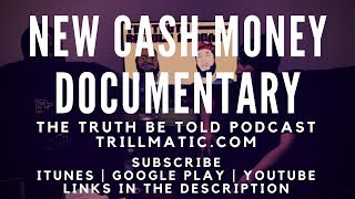 New Cash Money Documentary coming to Apple Music - The Truth Be Told Podcast (Clip from Ep. 104)