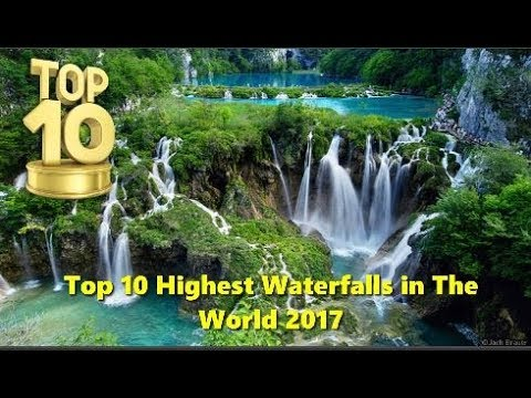 Top 10 Highest Waterfalls in The World 2017