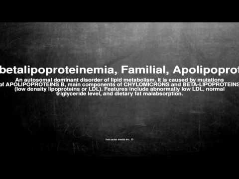 Medical vocabulary: What does Hypobetalipoproteinemia, Familial, Apolipoprotein B mean