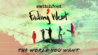 Switchfoot - The World You Want [Official Audio]