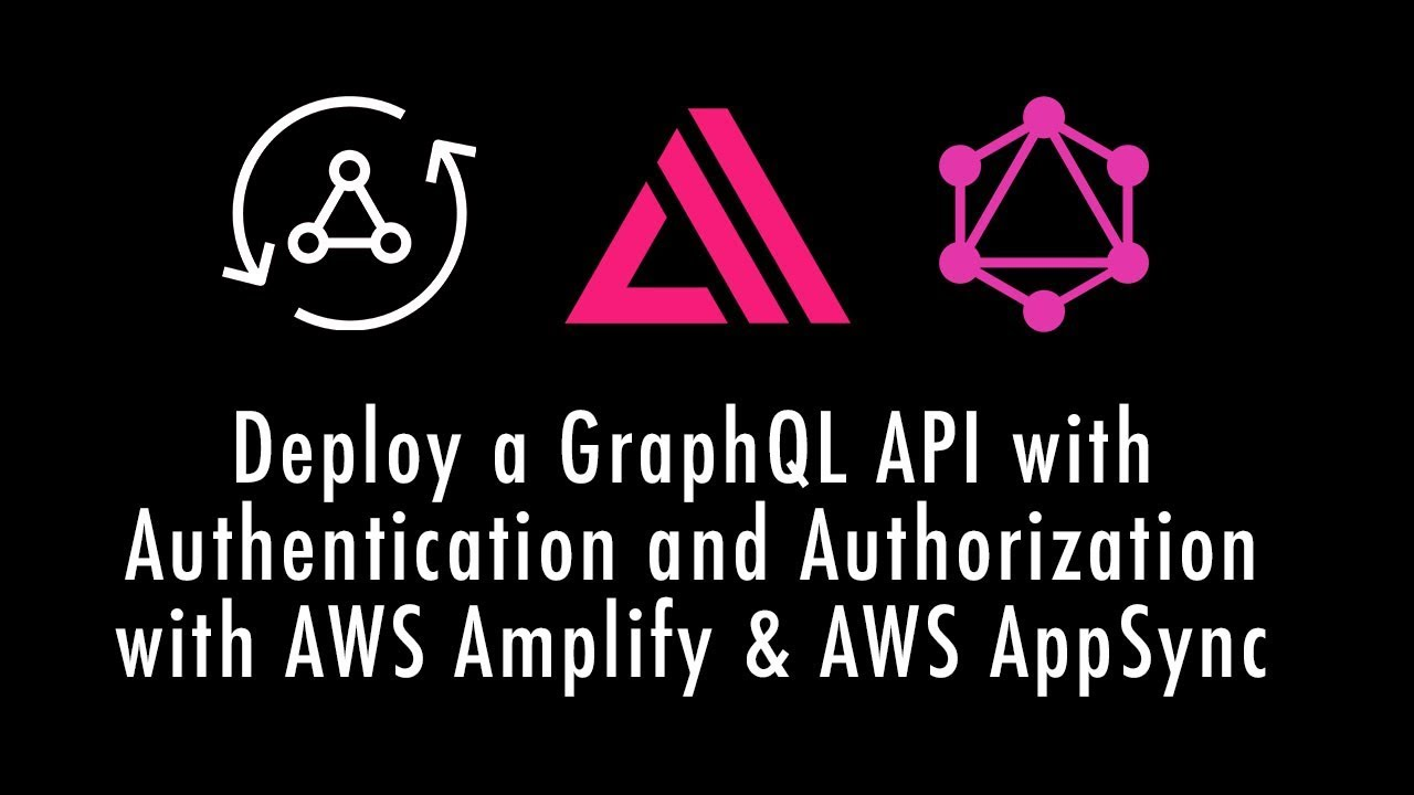 Deploy a GraphQL API with Authentication & Authorization in 8 minutes with  AWS Amplify & AWS AppSync