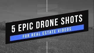5 EPIC Shots for Real Estate Drone Videos