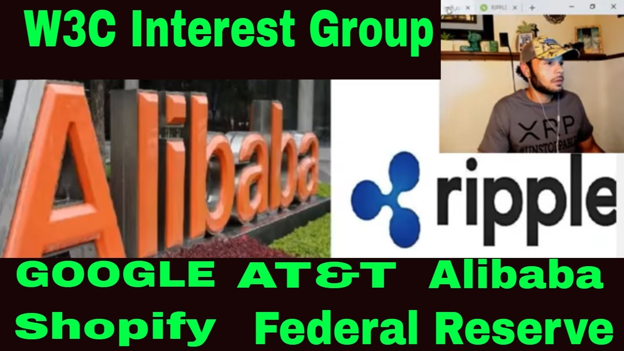 Ripple Teams with Alibaba, Tencent, AT&T, Google, Shopify,  W3C CKJ Crypto News