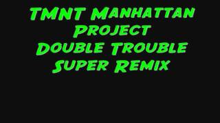 TMNT Manhattan Project-Double Trouble Super Remix