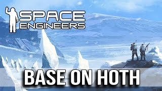 Space Engineers - BUILDING A BASE ON HOTH