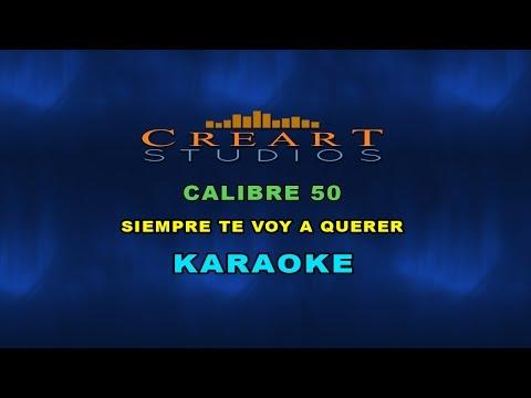 CALIBRE 50 SIEMPRE TE VOY A QUERER KARAOKE