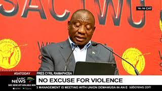 No excuse for violence: President Ramaphosa