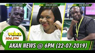 AKAN NEWS @ 6PM ON PEACE 104.3 FM (22/07/2019)
