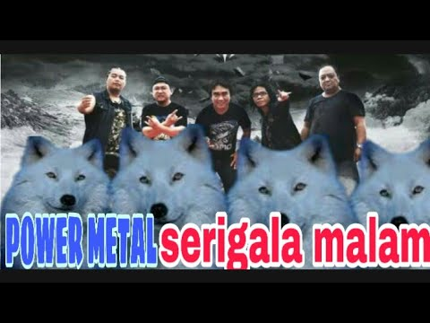 POWER METAL SERIGALA MALAM