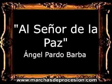 Al Señor de la Paz - Ángel Pardo Barba [AM]