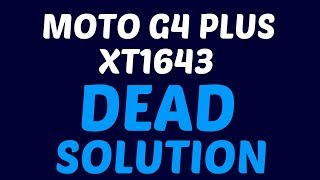 Moto G4 Plus XT1643 Dead Boot Repair | Recovering from HardBrick !
