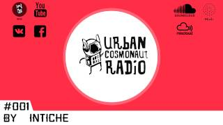 Urban Cosmonaut Radio #001 by IntiChe