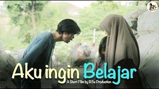 Short Film AKU INGIN BELAJAR B3E PRODUCTION