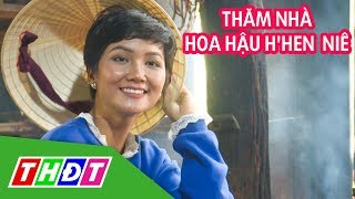 Thăm nhà hoa hậu H'Hen Niê | THDT