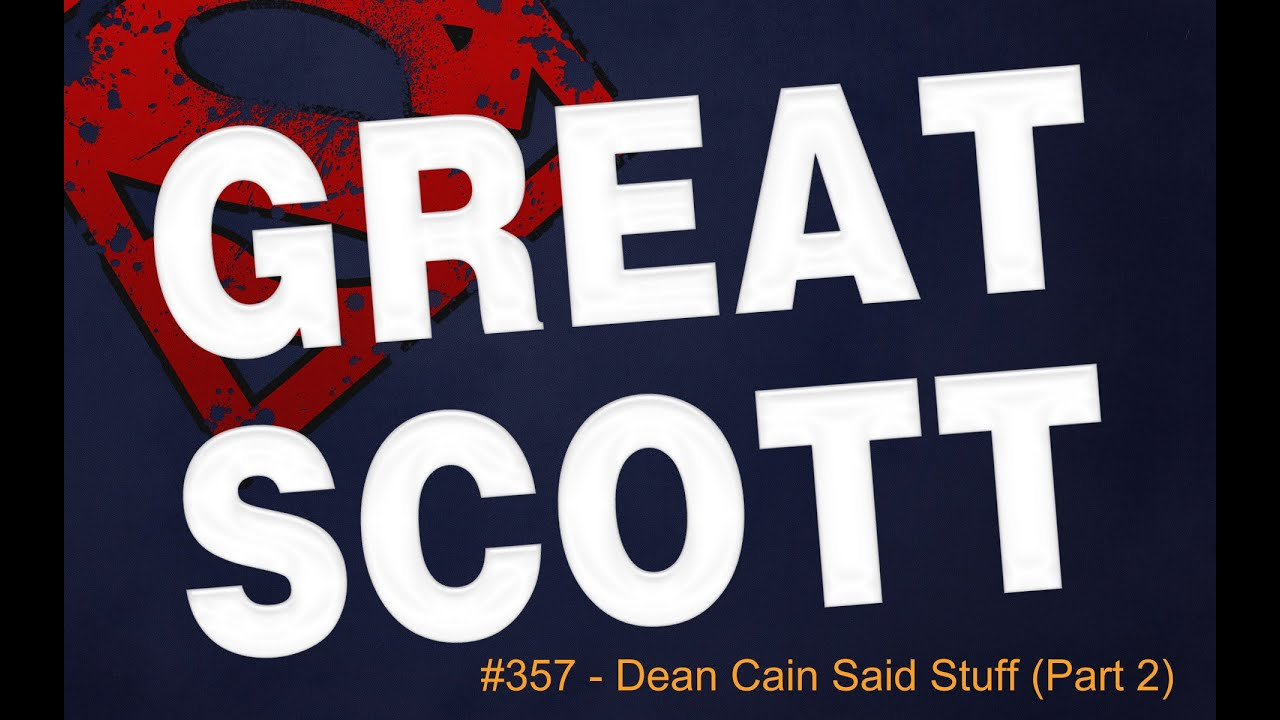 "Great Scott #357 - ""Dean Cain Said Stuff (Part 2)"""