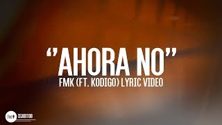► FMK -  Ahora No (ft. Kodigo) (Lyric Video)