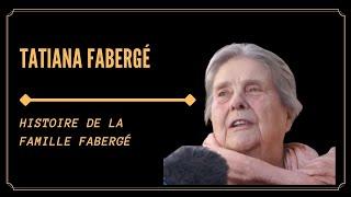 TATIANA FABERGÉ: HISTOIRE DE LA FAMILLE FABERGÉ