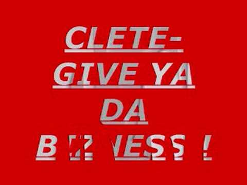 Clete-give you the bizness
