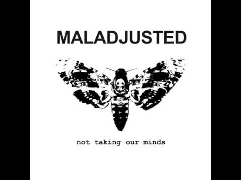 Maladjusted - Not Taking Our Minds CS [2016]