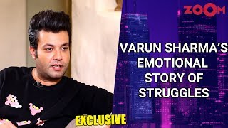 Varun Sharma shares his emotional story, struggle, horrific incident \u0026 more | Exclusive