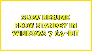 Slow resume from standby in Wi…