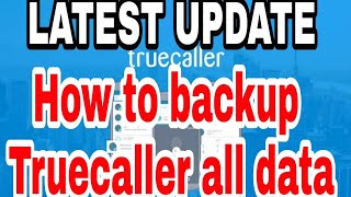 Latest update for Truecaller, Backup your truecaller data !