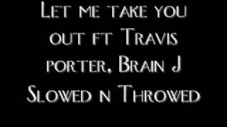 Let me take you out ft Travis porter, Brain J