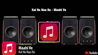 Maahi Ve | Kal Ho Naa Ho | Bass Boosted