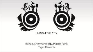 R3hab & Shermanology - Living 4 The City (Plastik Funk Remix)