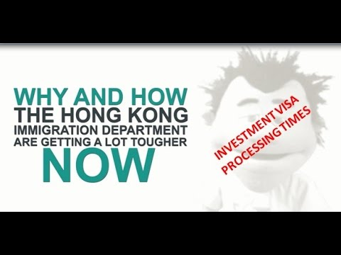 (7) Hong Kong Immigration Department Are Getting A Lot Tougher Now - Investment Visa Process Times