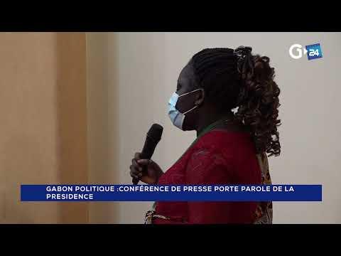 GABON - CONFÉRENCE DE PRESSE PORTE PAROLE DE LA PRESIDENCE