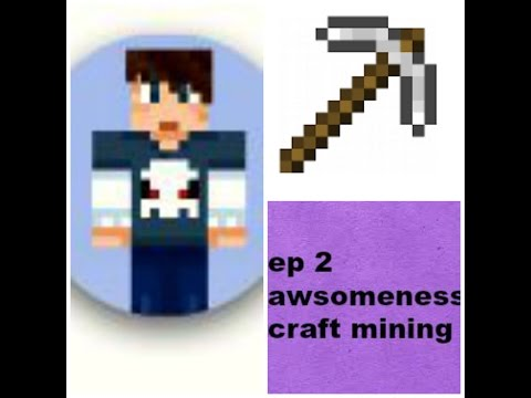 Awesomeness craft ep 2. Mining no ending camera died