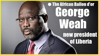George Weah wins Liberia's presidential election ● The African Ballon d'or