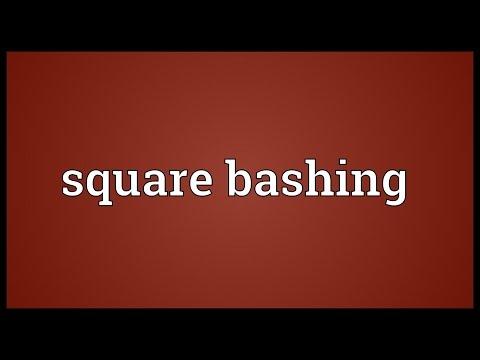 Square bashing Meaning