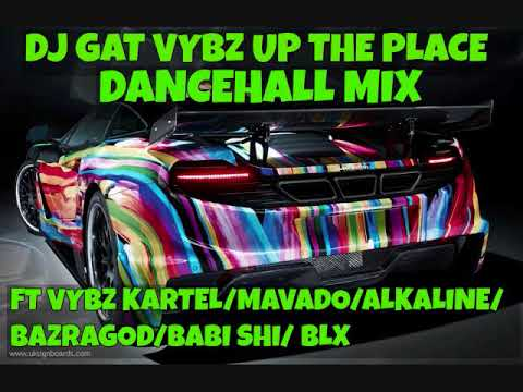 SEPTEMBER 2017 DJ GAT VYBZ UP THE PLACE DANCEHALL MIX 1876899-5643 FT VYBZ KARTEL/ALKALINE