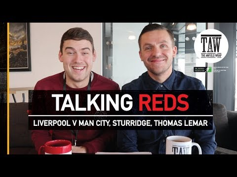 Talking Reds: Liverpool v Manchester City, Daniel Sturridge and Thomas Lemar