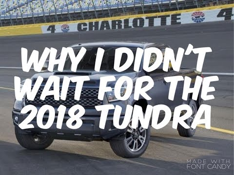 Why I Didn't Wait For The 2018 Tundra