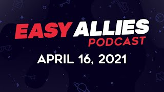 Easy Allies Podcast #262 - April 16, 2021
